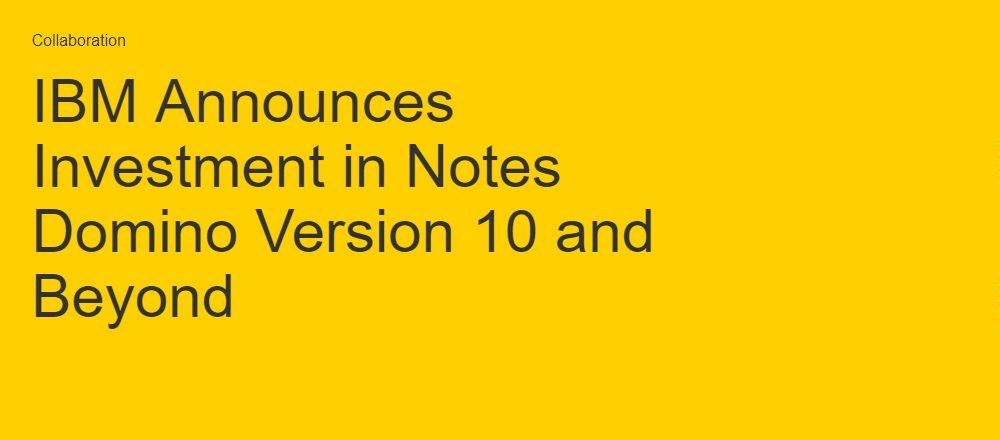 Was heißt das jetzt für mich? - IBM Notes und Domino 10 und die strategische Partnerschaft von IBM und HCL